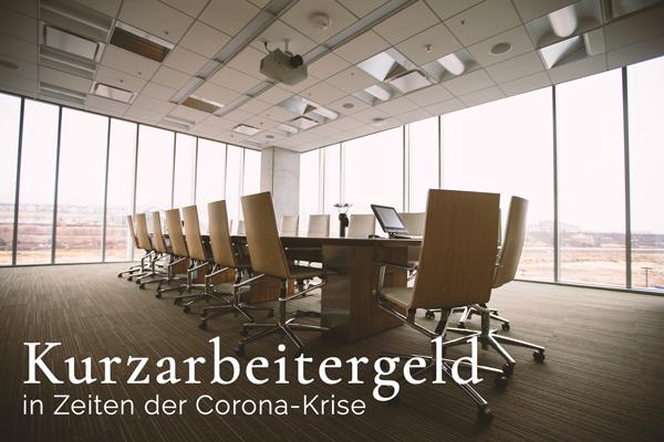 Kurzarbeitergeld in Zeiten der Corona-Krise
